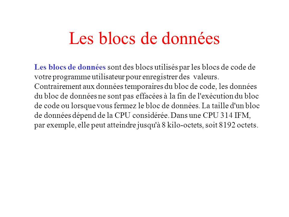 Les blocs de données Les blocs de données sont des blocs utilisés par les blocs de code de votre programme utilisateur pour enregistrer des valeurs. C