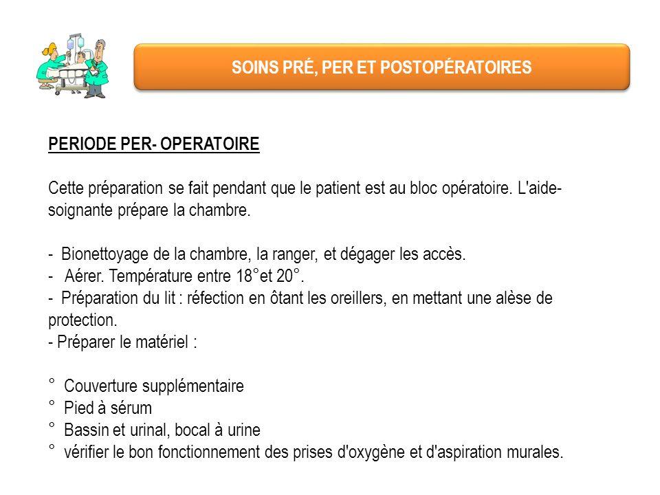 SOINS PRÉ, PER ET POSTOPÉRATOIRES PERIODE PER- OPERATOIRE Cette préparation se fait pendant que le patient est au bloc opératoire. L'aide- soignante p
