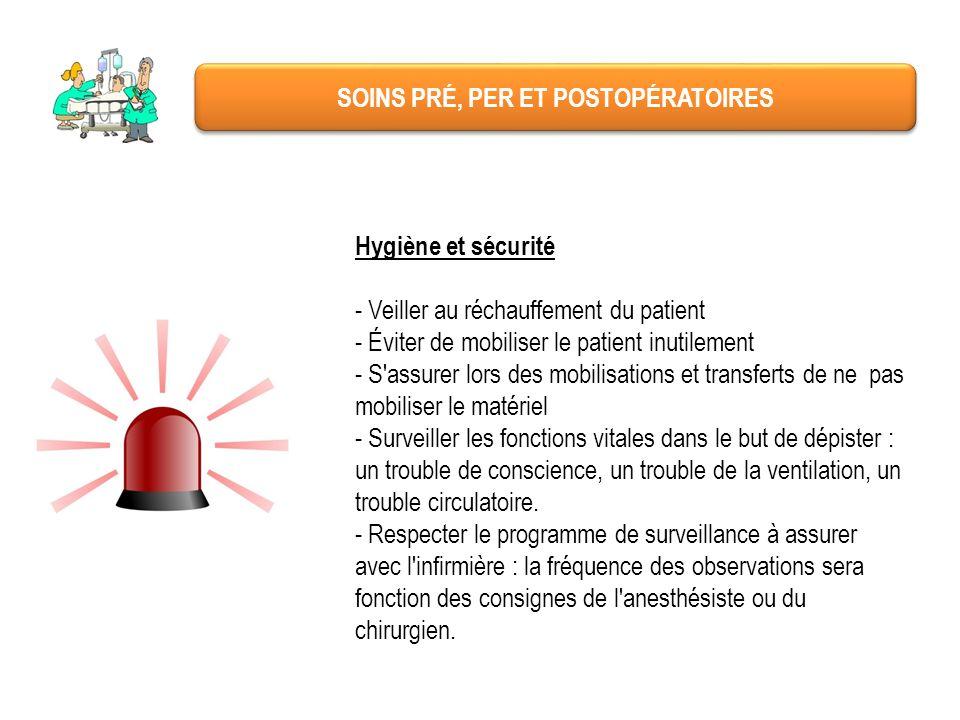 SOINS PRÉ, PER ET POSTOPÉRATOIRES Hygiène et sécurité - Veiller au réchauffement du patient - Éviter de mobiliser le patient inutilement - S'assurer l