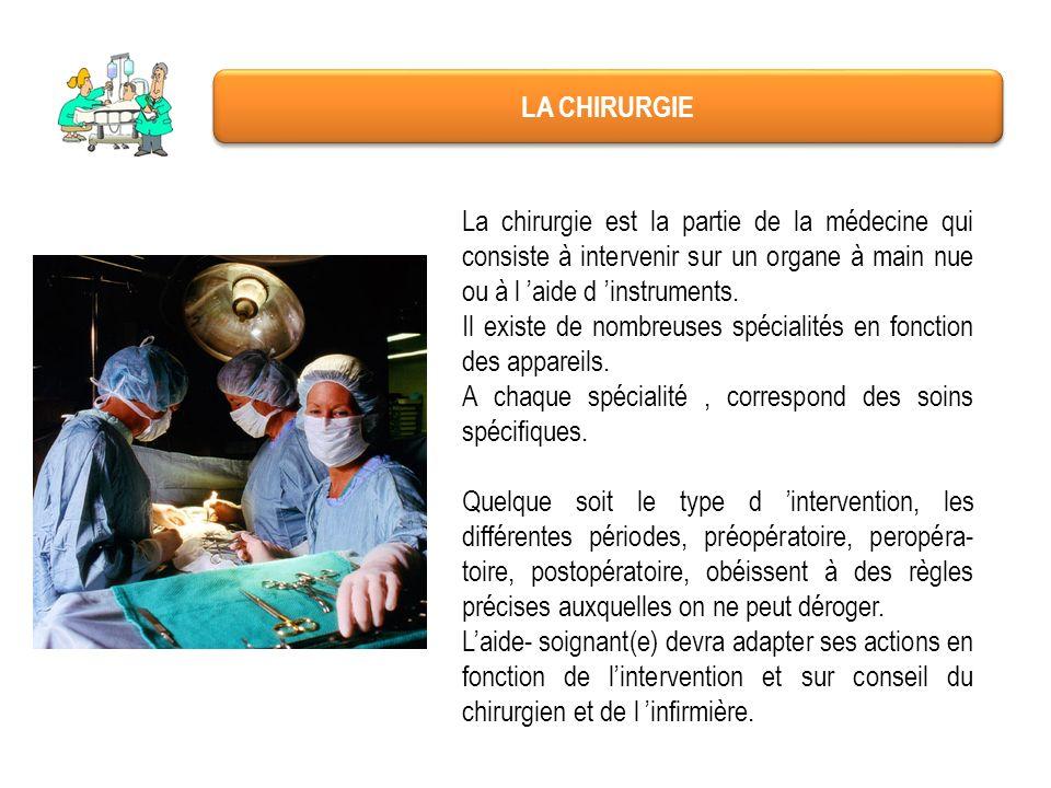 LA CHIRURGIE La chirurgie est la partie de la médecine qui consiste à intervenir sur un organe à main nue ou à l aide d instruments. Il existe de nomb