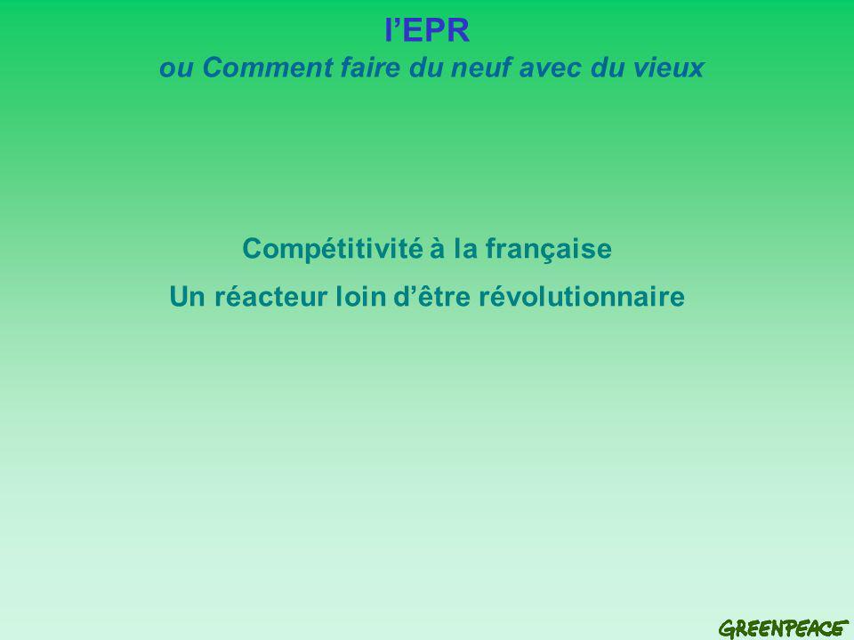 Compétitivité à la française Un réacteur loin dêtre révolutionnaire lEPR ou Comment faire du neuf avec du vieux