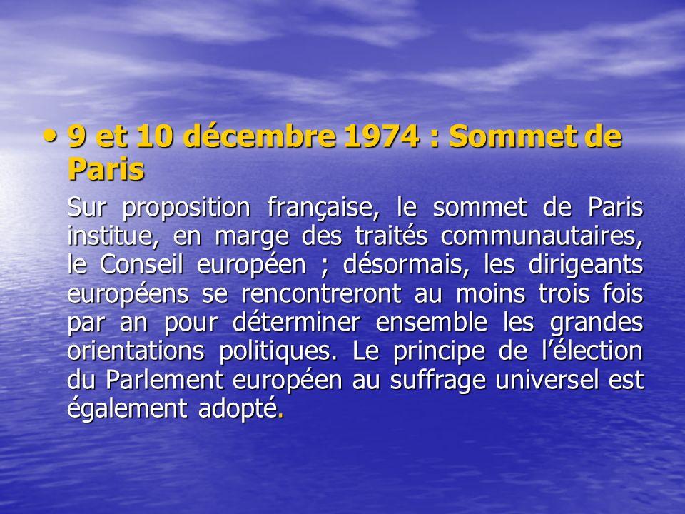 9 et 10 décembre 1974 : Sommet de Paris 9 et 10 décembre 1974 : Sommet de Paris Sur proposition française, le sommet de Paris institue, en marge des traités communautaires, le Conseil européen ; désormais, les dirigeants européens se rencontreront au moins trois fois par an pour déterminer ensemble les grandes orientations politiques.