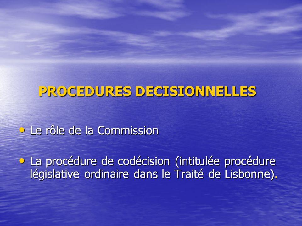 PROCEDURES DECISIONNELLES PROCEDURES DECISIONNELLES Le rôle de la Commission Le rôle de la Commission La procédure de codécision (intitulée procédure législative ordinaire dans le Traité de Lisbonne).