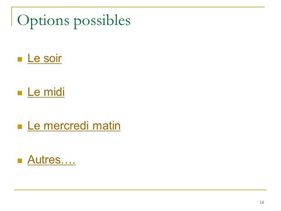 16 Options possibles Le soir Le midi Le mercredi matin Autres….