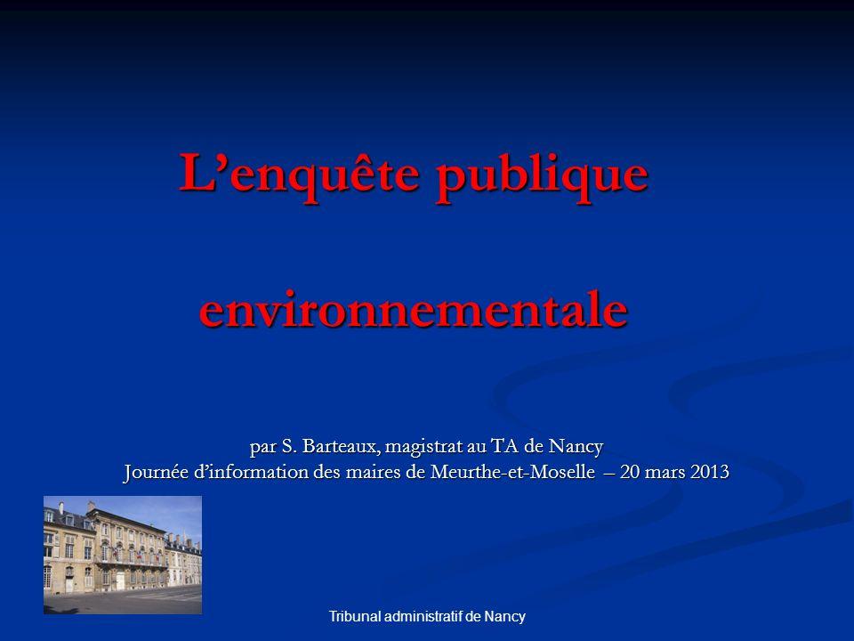Tribunal administratif de Nancy Lenquête publique environnementale par S. Barteaux, magistrat au TA de Nancy Journée dinformation des maires de Meurth