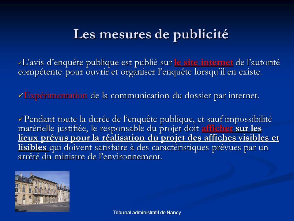 Tribunal administratif de Nancy Les mesures de publicité Lavis denquête publique est publié sur le site internet de lautorité compétente pour ouvrir et organiser lenquête lorsquil en existe.
