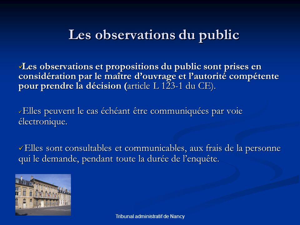 Tribunal administratif de Nancy Les observations du public Les observations et propositions du public sont prises en considération par le maître douvrage et lautorité compétente pour prendre la décision (article L 123-1 du CE).