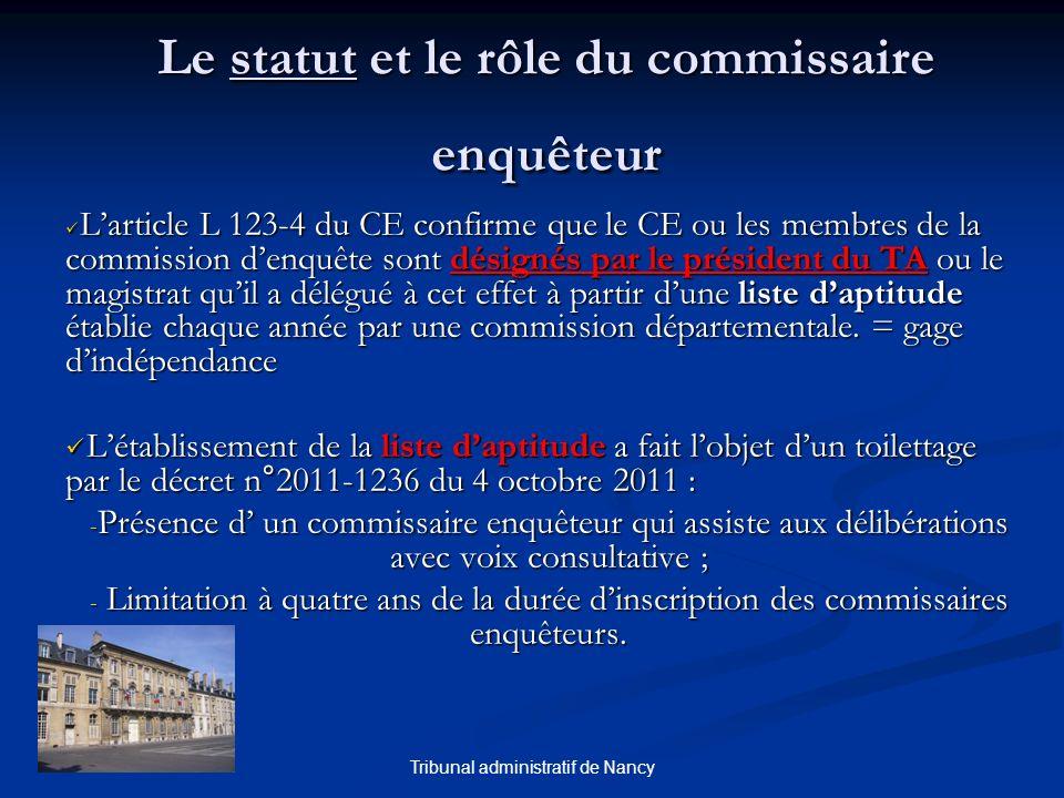 Tribunal administratif de Nancy Le statut et le rôle du commissaire enquêteur Larticle L 123-4 du CE confirme que le CE ou les membres de la commissio