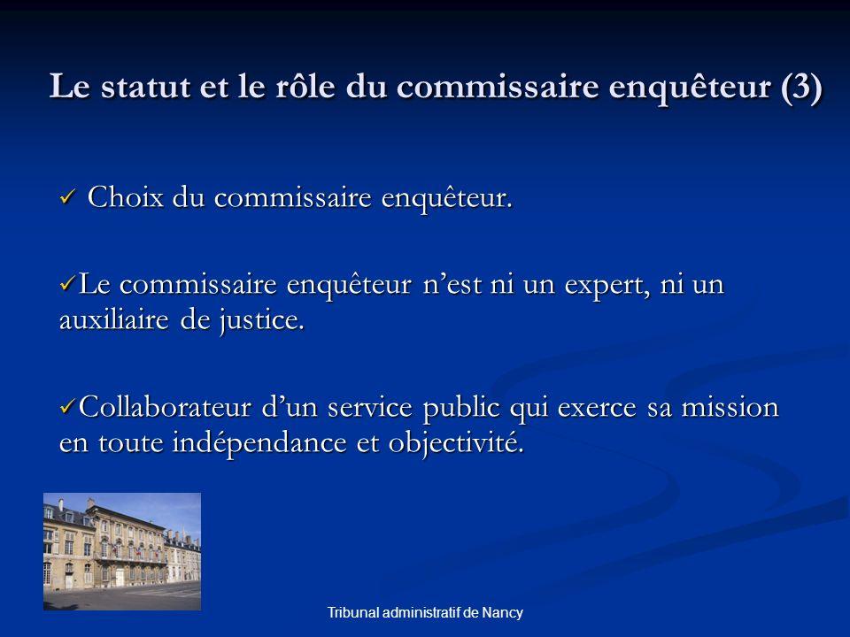 Tribunal administratif de Nancy Le statut et le rôle du commissaire enquêteur (3) Choix du commissaire enquêteur. Choix du commissaire enquêteur. Le c