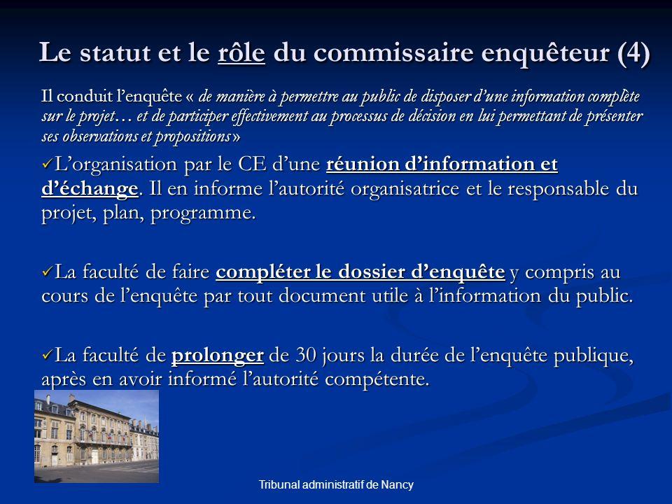 Tribunal administratif de Nancy Le statut et le rôle du commissaire enquêteur (4) Il conduit lenquête « de manière à permettre au public de disposer d