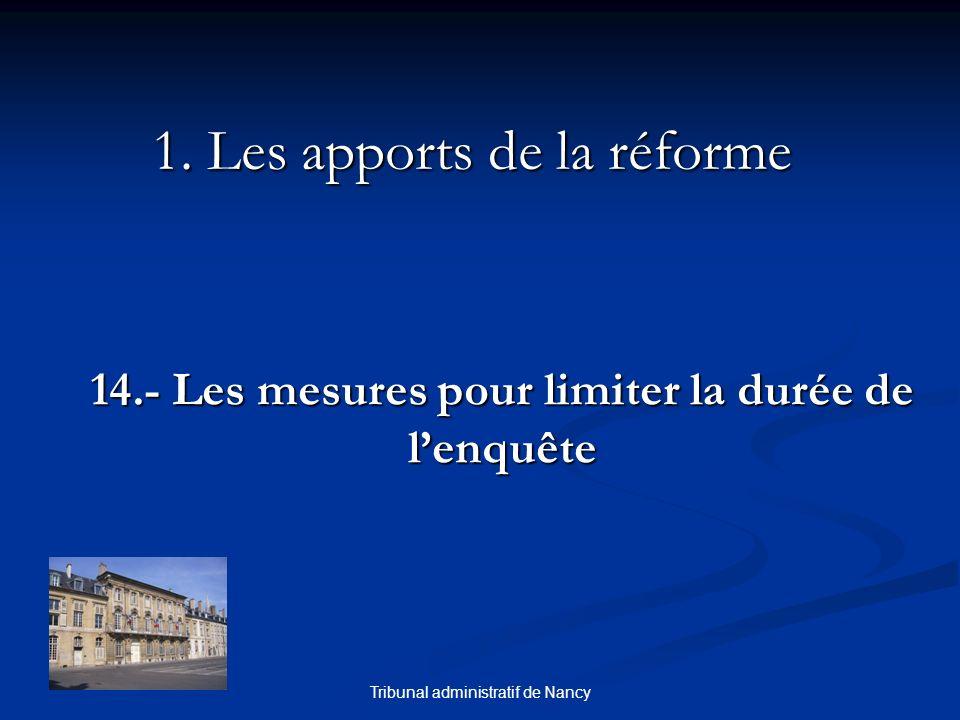 Tribunal administratif de Nancy 1. Les apports de la réforme 14.- Les mesures pour limiter la durée de lenquête
