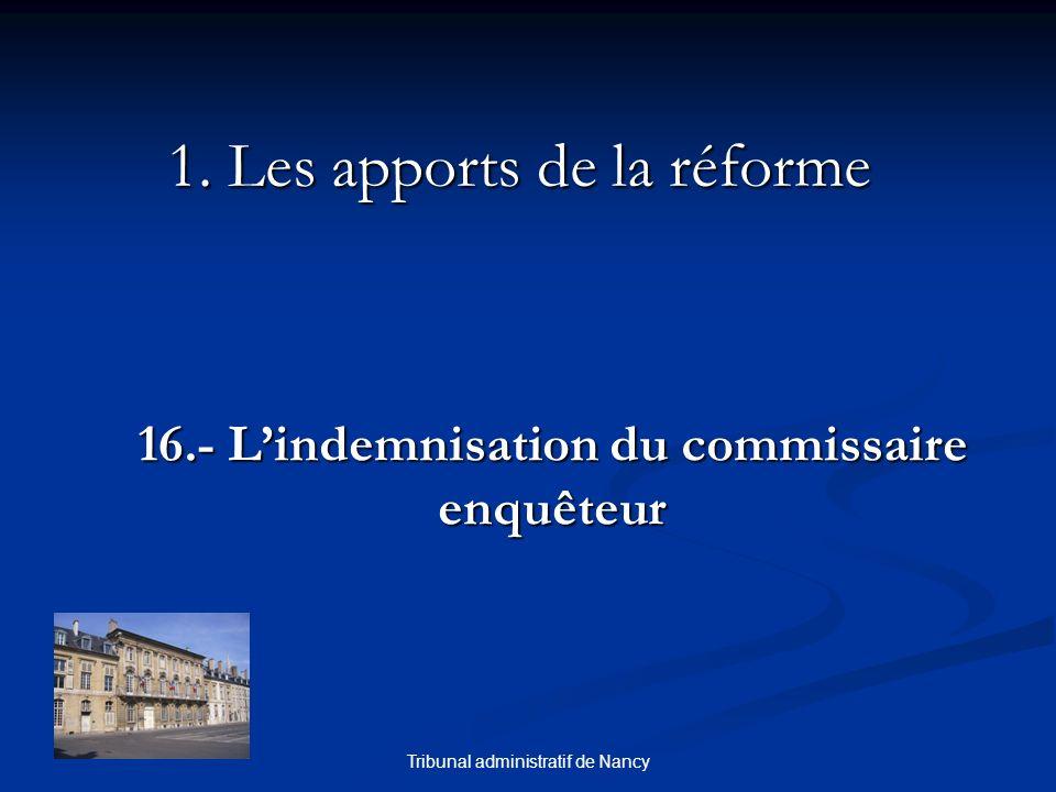 Tribunal administratif de Nancy 1. Les apports de la réforme 16.- Lindemnisation du commissaire enquêteur