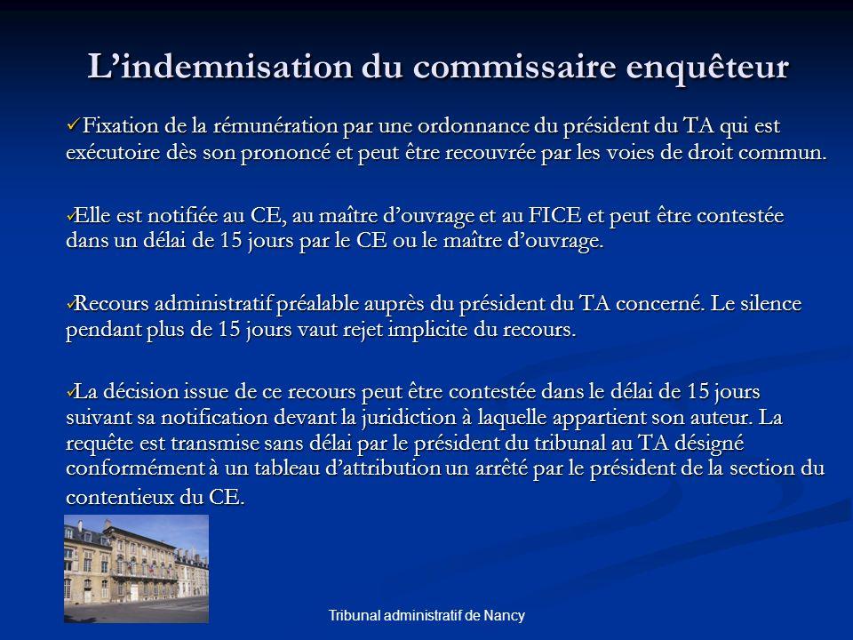 Tribunal administratif de Nancy Lindemnisation du commissaire enquêteur Fixation de la rémunération par une ordonnance du président du TA qui est exécutoire dès son prononcé et peut être recouvrée par les voies de droit commun.