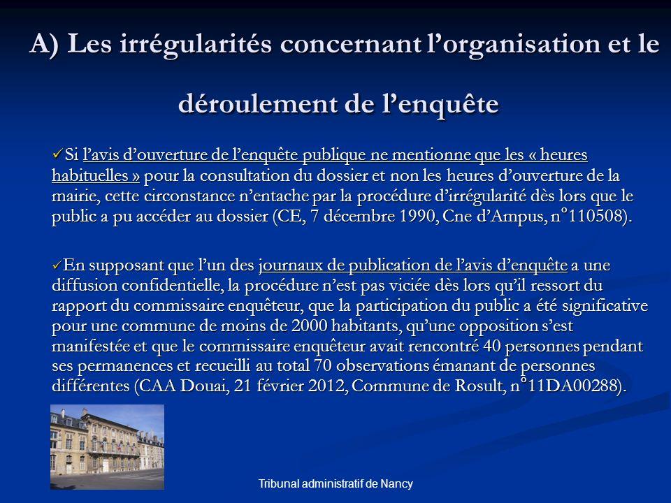 Tribunal administratif de Nancy A) Les irrégularités concernant lorganisation et le déroulement de lenquête A) Les irrégularités concernant lorganisat