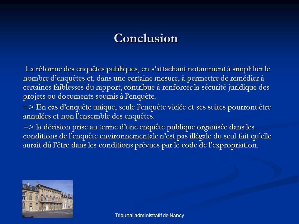 Tribunal administratif de Nancy Conclusion Conclusion La réforme des enquêtes publiques, en sattachant notamment à simplifier le nombre denquêtes et,