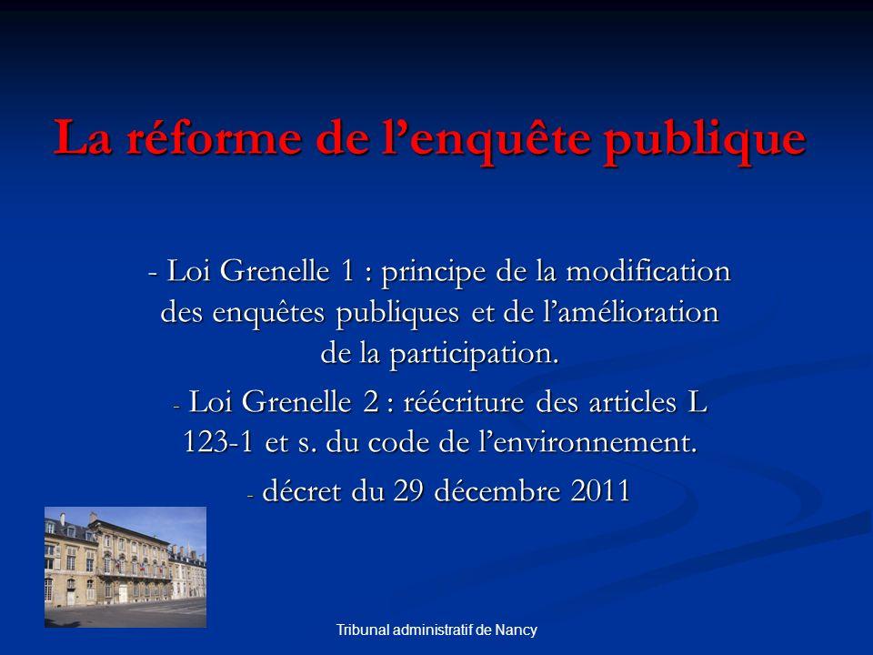 Tribunal administratif de Nancy La réforme de lenquête publique - Loi Grenelle 1 : principe de la modification des enquêtes publiques et de lamélioration de la participation.
