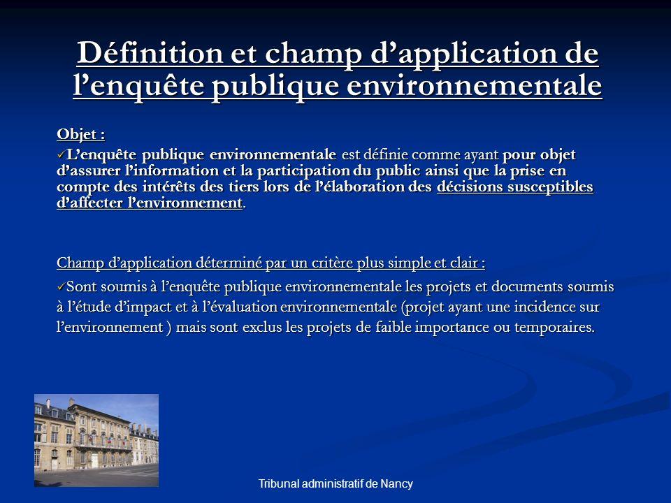 Tribunal administratif de Nancy Définition et champ dapplication de lenquête publique environnementale Objet : Lenquête publique environnementale est
