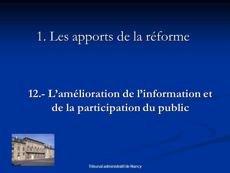 Tribunal administratif de Nancy 1. Les apports de la réforme 12.- Lamélioration de linformation et de la participation du public