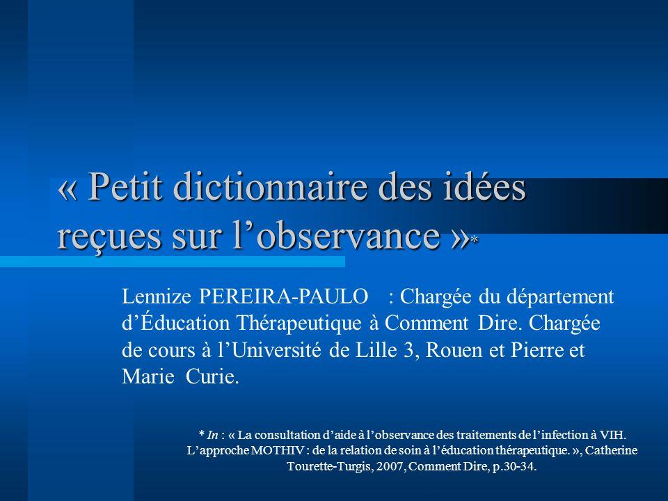 « Petit dictionnaire des idées reçues sur lobservance » * * In : « La consultation daide à lobservance des traitements de linfection à VIH. Lapproche