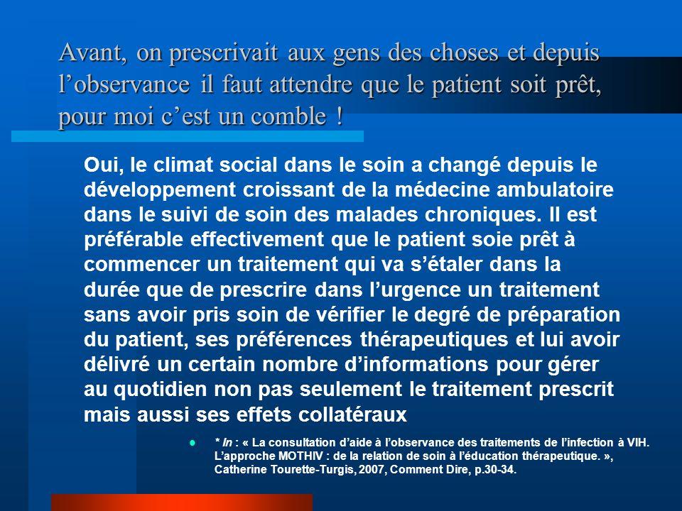 Avant, on prescrivait aux gens des choses et depuis lobservance il faut attendre que le patient soit prêt, pour moi cest un comble ! Oui, le climat so