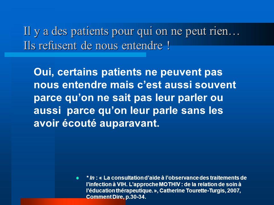 Il y a des patients pour qui on ne peut rien… Ils refusent de nous entendre ! Oui, certains patients ne peuvent pas nous entendre mais cest aussi souv