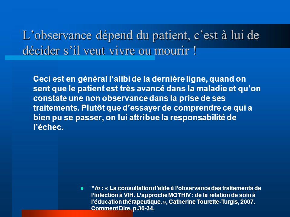 Lobservance dépend du patient, cest à lui de décider sil veut vivre ou mourir .