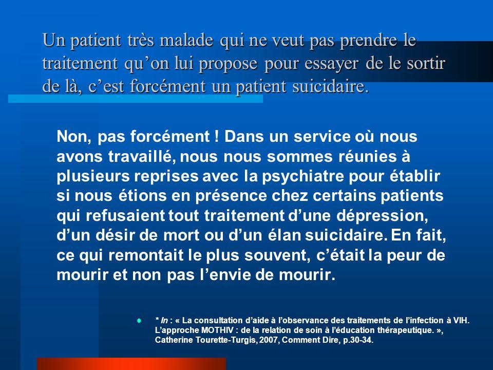 Un patient très malade qui ne veut pas prendre le traitement quon lui propose pour essayer de le sortir de là, cest forcément un patient suicidaire. N