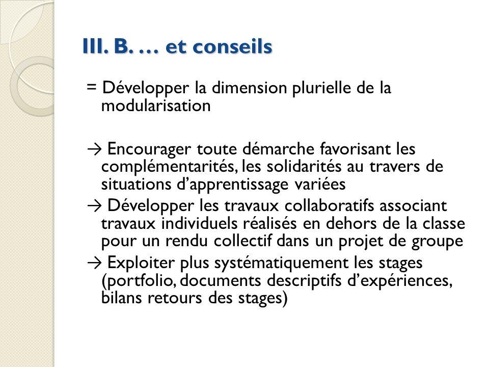 III. B. … et conseils = Développer la dimension plurielle de la modularisation Encourager toute démarche favorisant les complémentarités, les solidari