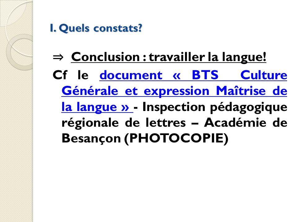 I. Quels constats? Conclusion : travailler la langue! Cf le document « BTS Culture Générale et expression Maîtrise de la langue » - Inspection pédagog