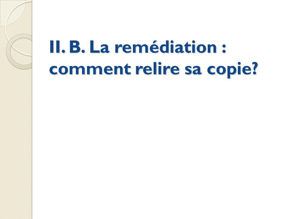 II. B. La remédiation : comment relire sa copie?