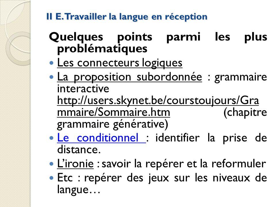 II E. Travailler la langue en réception Quelques points parmi les plus problématiques Les connecteurs logiques La proposition subordonnée : grammaire