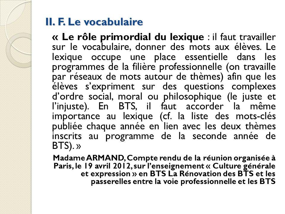 II. F. Le vocabulaire « Le rôle primordial du lexique : il faut travailler sur le vocabulaire, donner des mots aux élèves. Le lexique occupe une place