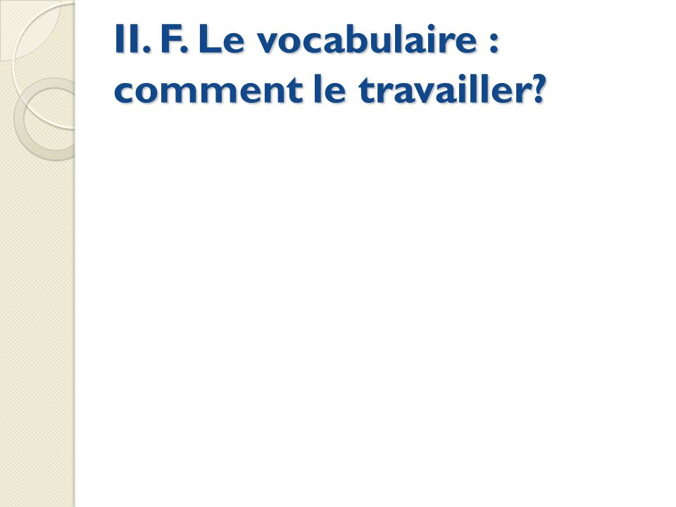 II. F. Le vocabulaire : comment le travailler?