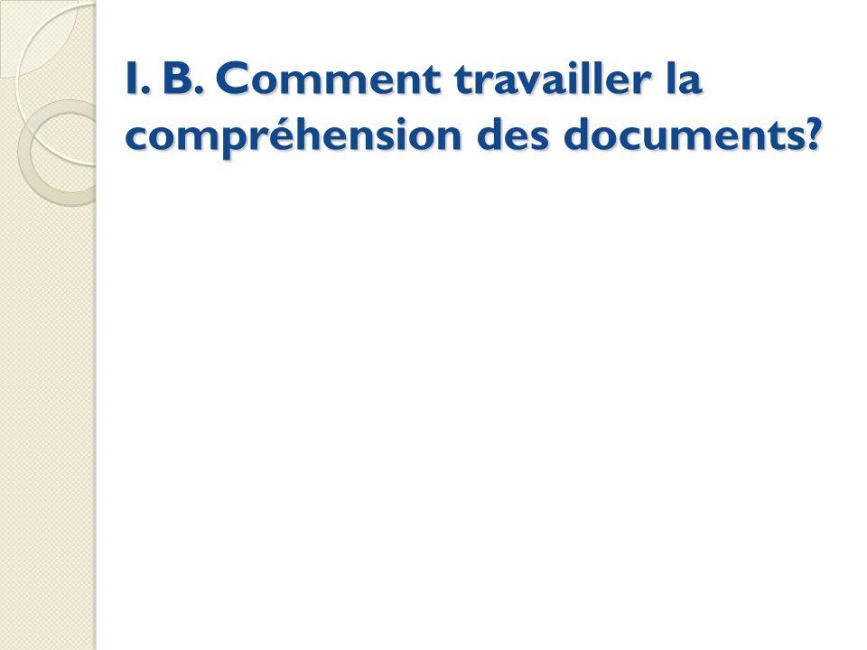 I. B. Comment travailler la compréhension des documents?