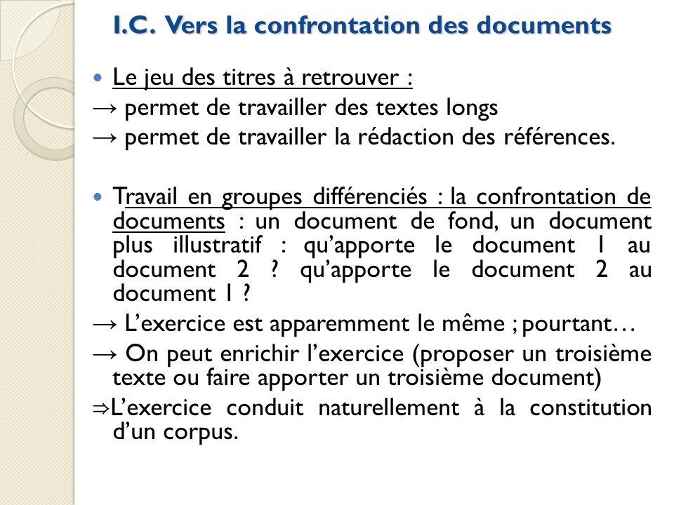 I.C. Vers la confrontation des documents Le jeu des titres à retrouver : permet de travailler des textes longs permet de travailler la rédaction des r