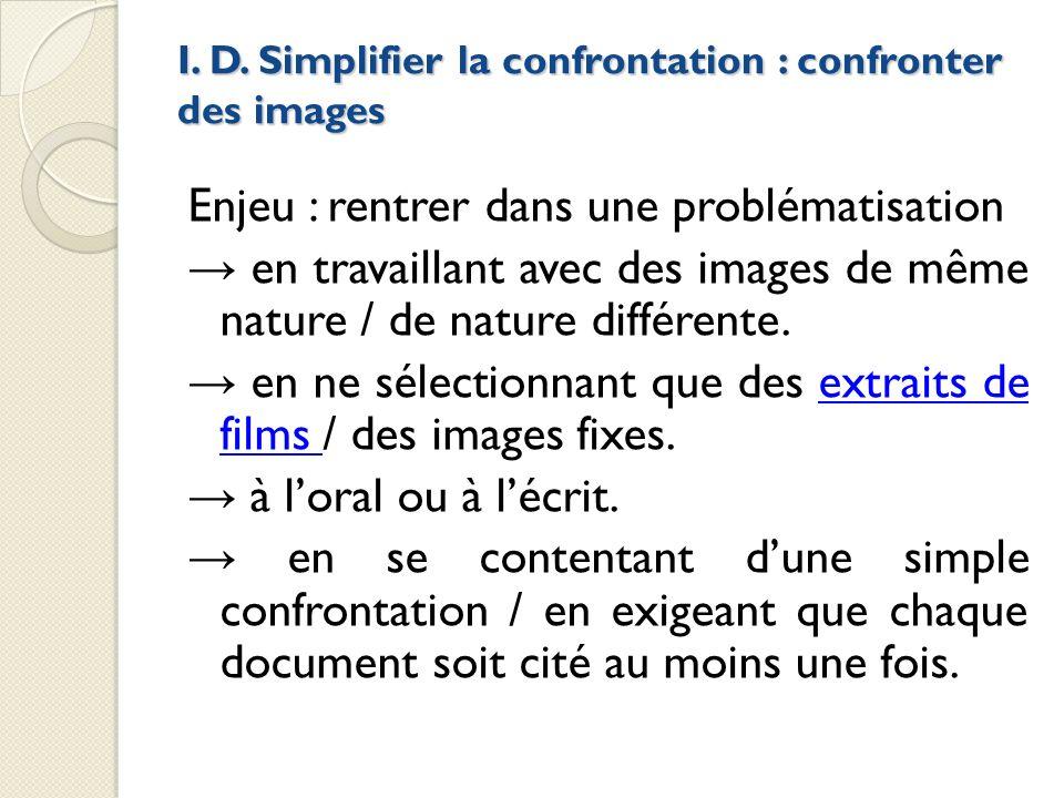 I. D. Simplifier la confrontation : confronter des images Enjeu : rentrer dans une problématisation en travaillant avec des images de même nature / de