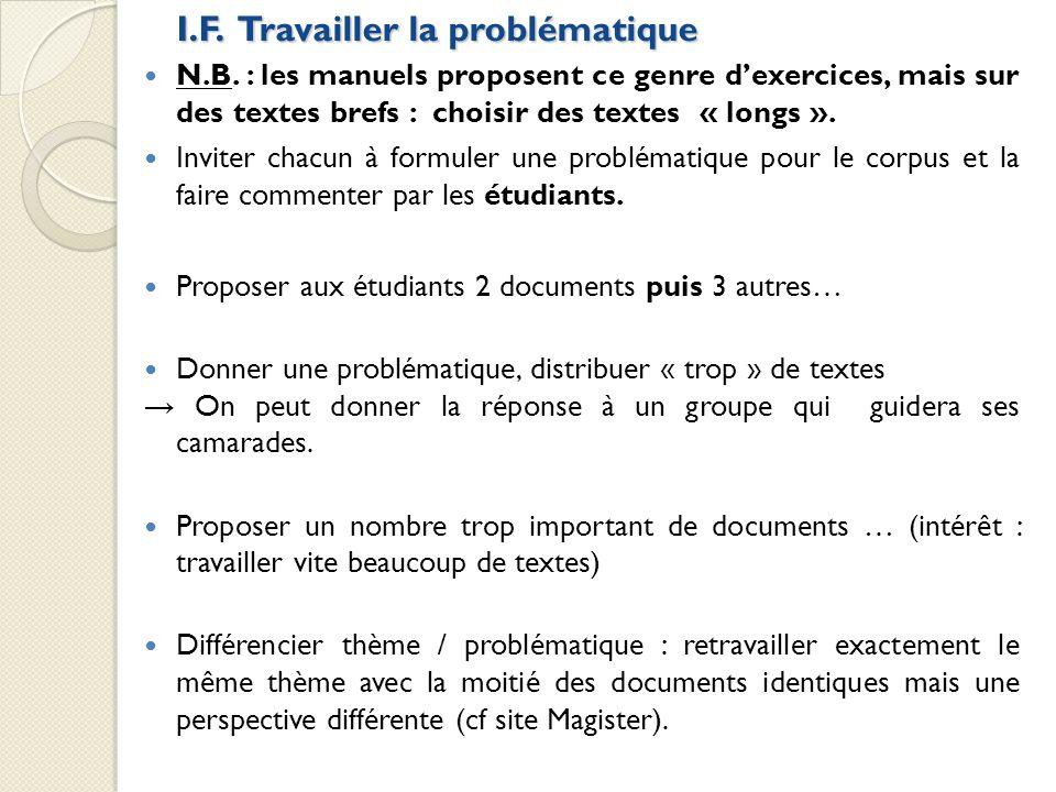 I.F. Travailler la problématique N.B. : les manuels proposent ce genre dexercices, mais sur des textes brefs : choisir des textes « longs ». Inviter c