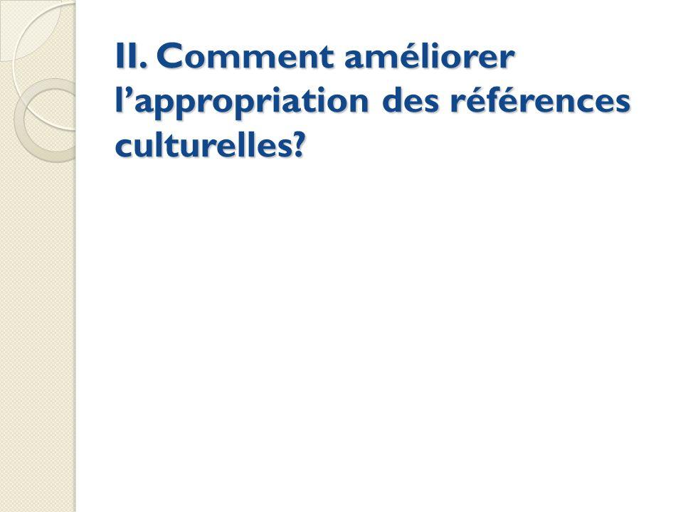 II. Comment améliorer lappropriation des références culturelles?