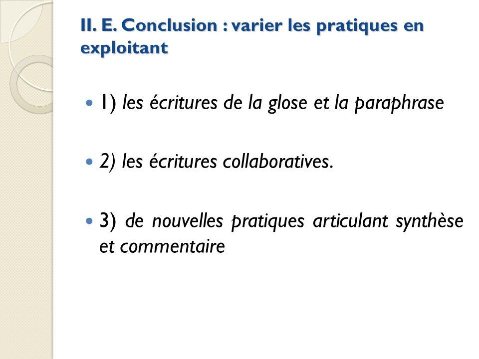 II. E. Conclusion : varier les pratiques en exploitant 1) les écritures de la glose et la paraphrase 2) les écritures collaboratives. 3) de nouvelles