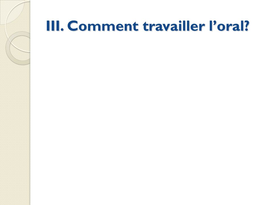 III. Comment travailler loral?