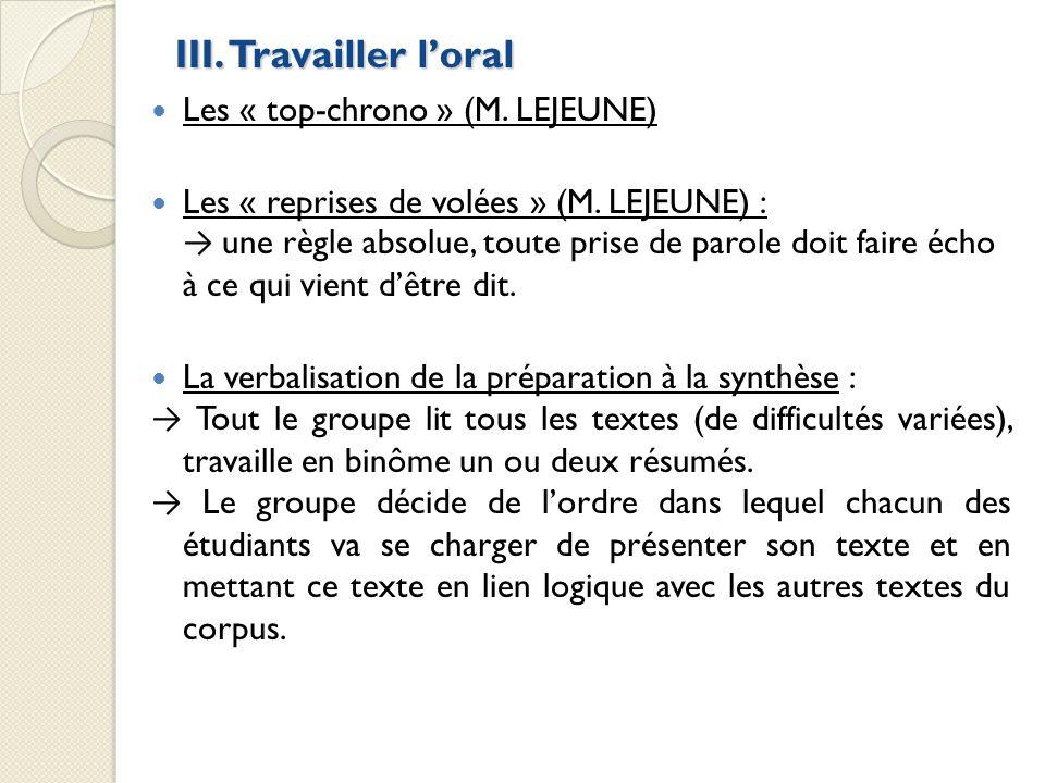III. Travailler loral Les « top-chrono » (M. LEJEUNE) Les « reprises de volées » (M. LEJEUNE) : une règle absolue, toute prise de parole doit faire éc
