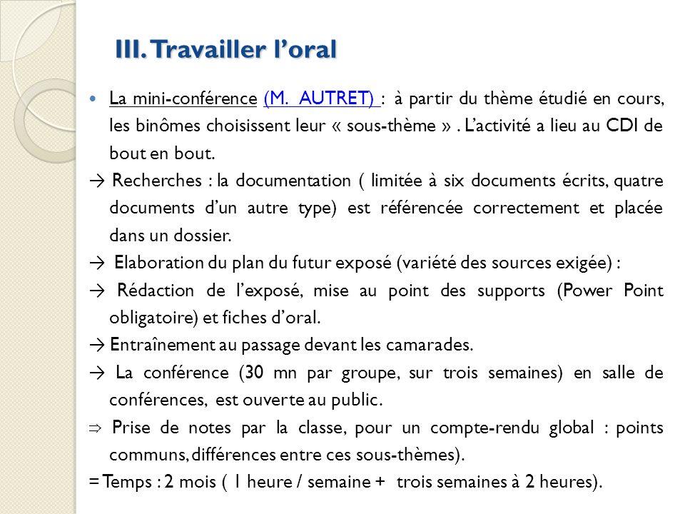 III. Travailler loral La mini-conférence (M. AUTRET) : à partir du thème étudié en cours, les binômes choisissent leur « sous-thème ». Lactivité a lie