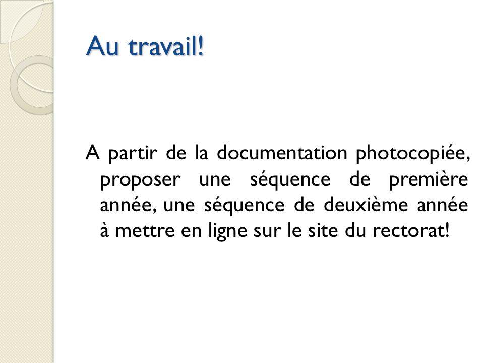 Au travail! Au travail! A partir de la documentation photocopiée, proposer une séquence de première année, une séquence de deuxième année à mettre en