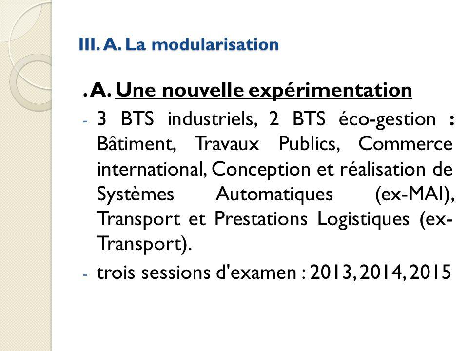 III. A. La modularisation. A. Une nouvelle expérimentation - 3 BTS industriels, 2 BTS éco-gestion : Bâtiment, Travaux Publics, Commerce international,