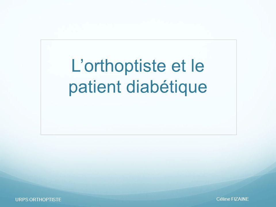 Lorthoptiste et le patient diabétique Céline FIZAINE URPS ORTHOPTISTE