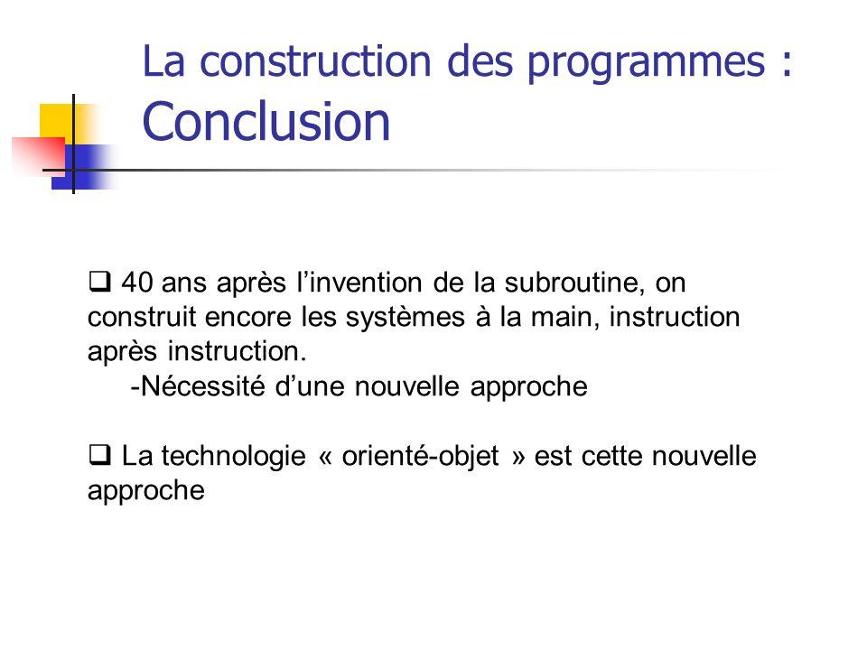 40 ans après linvention de la subroutine, on construit encore les systèmes à la main, instruction après instruction.