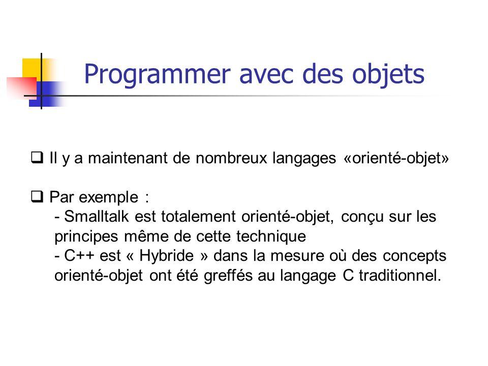 Il y a maintenant de nombreux langages «orienté-objet» Par exemple : - Smalltalk est totalement orienté-objet, conçu sur les principes même de cette technique - C++ est « Hybride » dans la mesure où des concepts orienté-objet ont été greffés au langage C traditionnel.