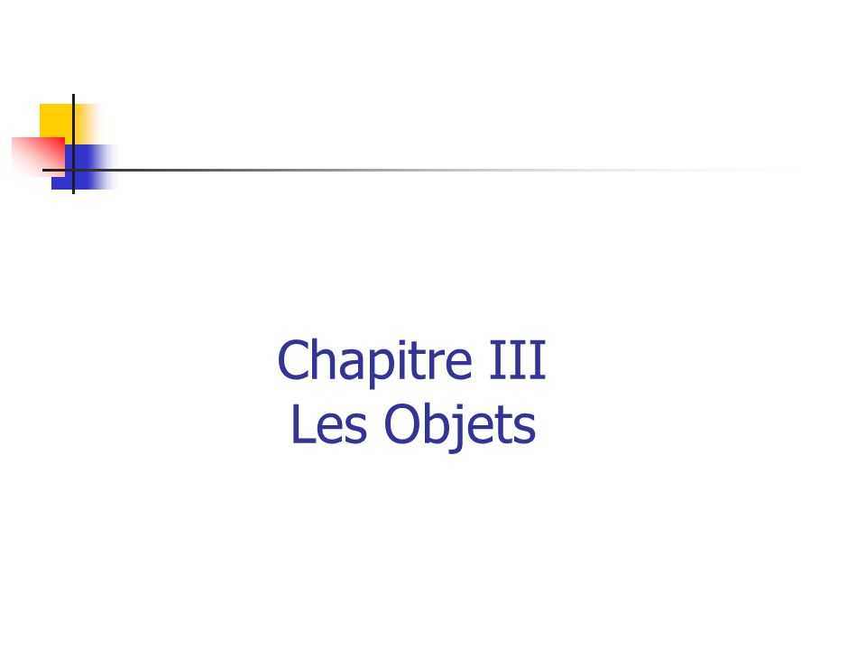Chapitre III Les Objets