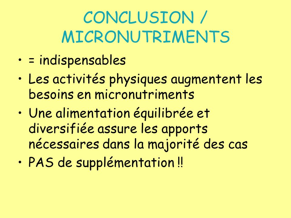 CONCLUSION / MICRONUTRIMENTS = indispensables Les activités physiques augmentent les besoins en micronutriments Une alimentation équilibrée et diversi