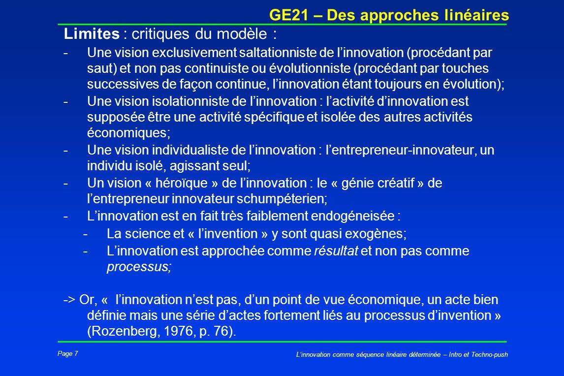 Page 7 GE21 – Des approches linéaires Linnovation comme séquence linéaire déterminée – Intro et Techno-push Limites : critiques du modèle : -Une visio